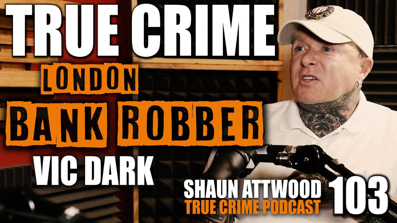 London Bank Robber: Vic Dark | True Crime Podcast 103