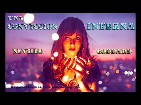 UNA CONVICCION INTERNA (Siente la certeza!) - Neville Goddard