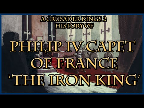 CK2 | The History of Philip IV - The Iron King