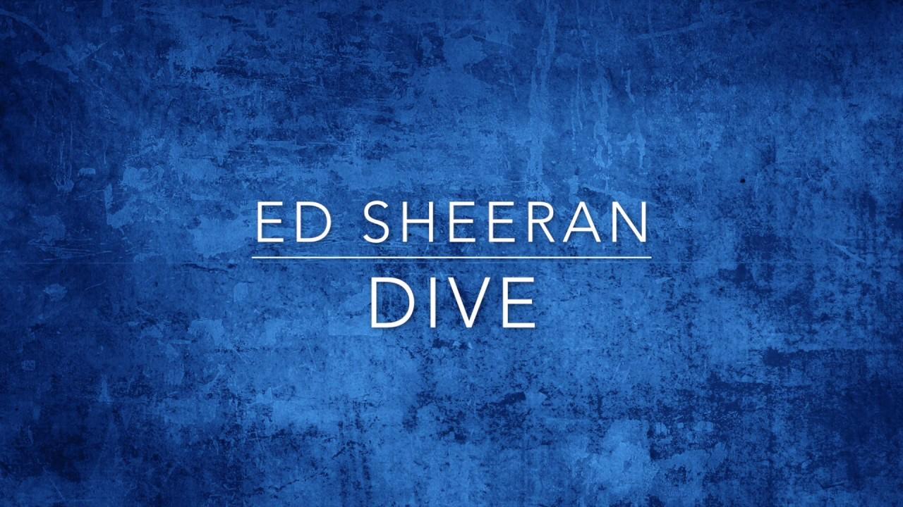 Ed sheeran dive lyrics youtube - Dive ed sheeran ...