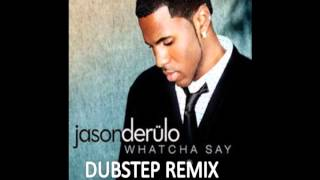 Jason  Derulo- Whatcha Say (Dubstep Remix)