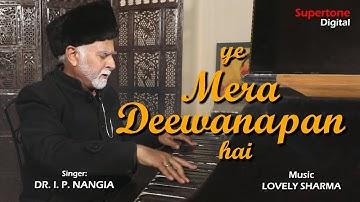 YE MERA DEEWANAPAN HAI - COVER SONG BY - DR. I.P NANGIA