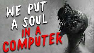 """""""We Put A Soul In A Computer"""" Creepypasta 