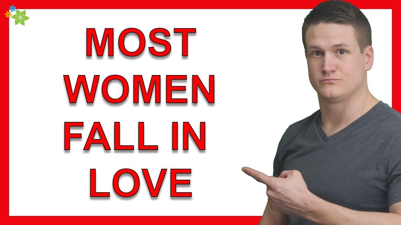 Most Women Fall In Love