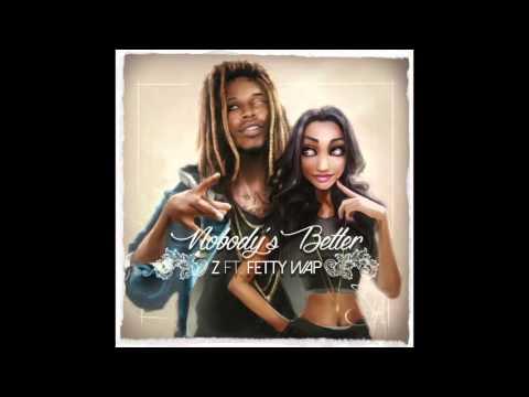 Z ft. Fetty Wap - Nobody's Better (Audio)