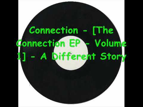 Connection - [The Connection EP - Volume 1] - A Different Story.wmv