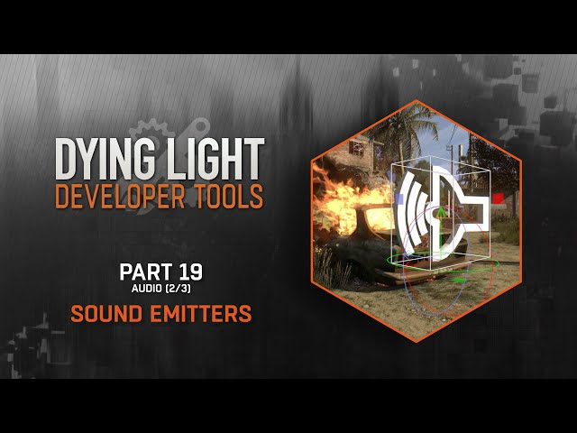 Dying Light Developer Tools Tutorial - Part 19 Sound Emitters (Audio 2/3)
