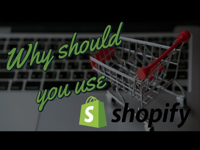What is Shopify, why you should use it and how to get started