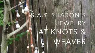 S.A.Y.  Sharon's Jewelry at Knots & Weaves
