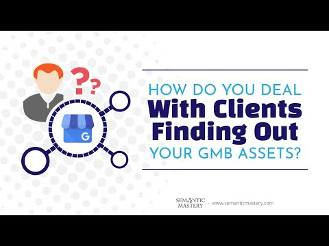 How Do You Deal With Clients Finding Out Your GMB Assets?