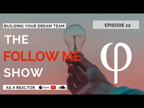 The Follow Me Show Ep 12 - How to Build Your Dream Team in Real Estate