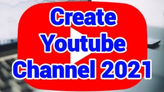 How to create Youtube Channel 2021