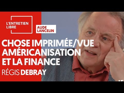 LA CHOSE IMPRIMÉE ET VUE, AMÉRICANISATION ET LA FINANCE - RÉGIS DEBRAY
