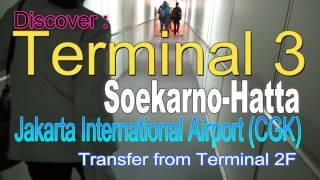 New Terminal 3 Bandara Soekarno Hatta Jakarta International (Airport) CGK-Transfer from Terminal 2F