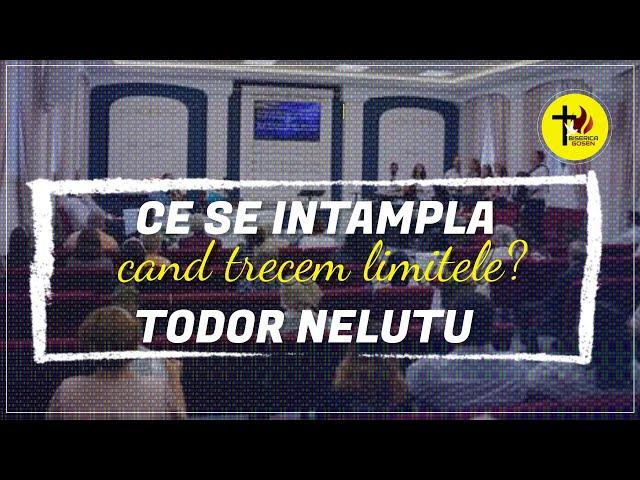Ce se întâmplă când trecem limitele | Todor Nelutu | Gosen 16.8.2020 dum seara