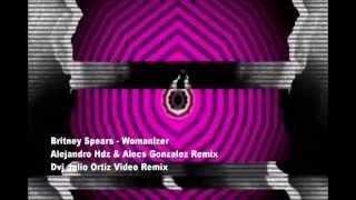 Britney Spears - Womanizer - Alejandro Hdz & Alecs Gonzalez Remix - Dvj Julio Ortiz Video Mix