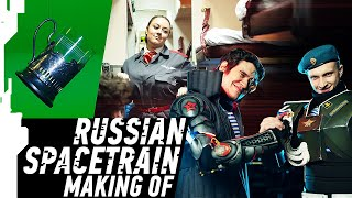 RUSSIAN SPACETRAIN MAKING OF // КАК СНИМАЛИ РУССКИЙ КОСМОПОЕЗД