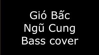 Gió Bấc - Ngũ Cung [Bass cover]