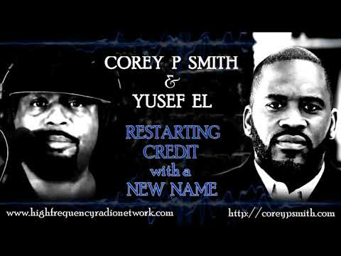 Restart Credit History with a New Name (Corey P Smith & Yusef El)