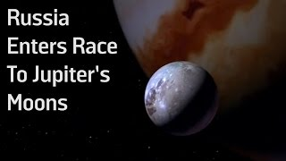 Russia Enters Race To Jupiter's Moons