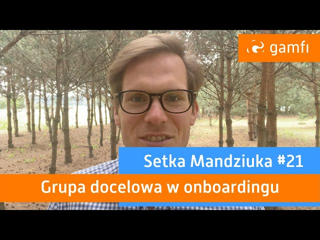 Setka Mandziuka #21 (Gamfi): Grupa docelowa w onboardingu