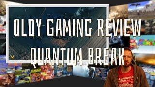 Oldy Gaming Review - Quantum Break