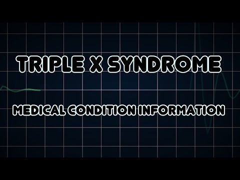 Triple X syndrome (Medical Condition)