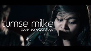 Tumse Milke (A Thousand Years) Cover Song by Divya