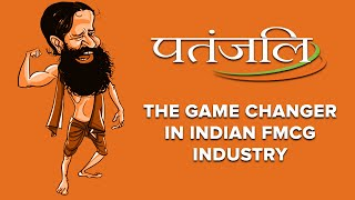 Patanjali: The Game Changer in Indian FMCG Industry