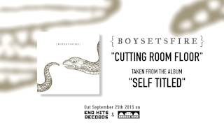 BOYSETSFIRE - Cutting Room Floor (Official)