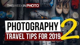 Photographers Travel Tips for 2019 PART 2 - TWiP 549