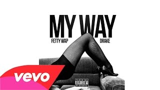 Fetty Wap Ft Drake - My Way (+ FREE DOWNLOAD)