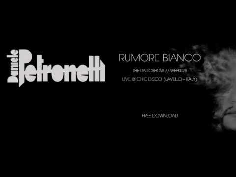 RUMORE BIANCO RADIOSHOW by DANIELE PETRONELLI Week 028 Live@Chic Disco Lavello   ITALY