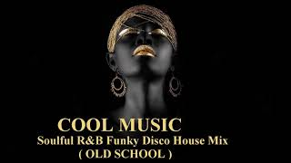 Soulful R&B Funky Disco House Mix (OLD SCHOOL)