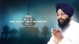Best Of Bhai Baldev Singh Ji Bulandpuri Vol. 2 | Kirtan Jukebox | Amritt Saagar | Non Stop Kirtan