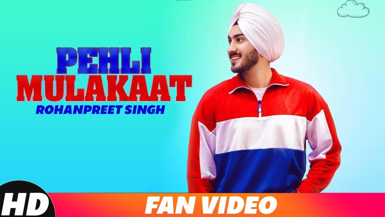 Pehli Mulakat Fan Video Rohanpreet Singh Latest Punjabi Song 2018 Speed Records Youtube