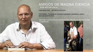 Amigos de Magna Ciencia (X). Ton Rimbau. Permaviticultor. Métodos punteros en agricultura (II).