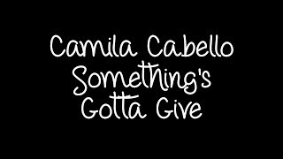 Camila Cabello - Something's Gotta Give Lyrics