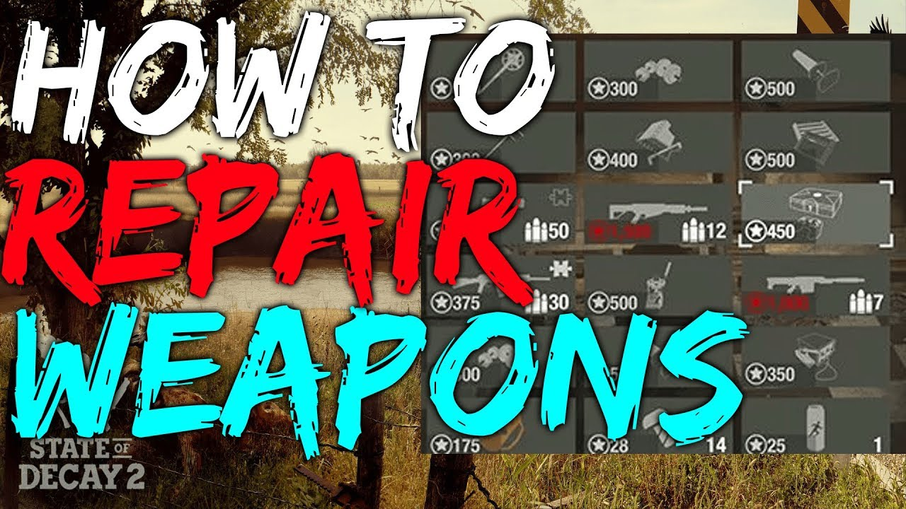 State of Decay 2 HOW TO REPAIR WEAPONS - How to Fix Guns and Melee Weapons