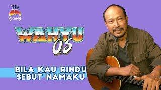 Wahyu OS - Bila Kau Rindu Sebut Namaku (Official Music Video)