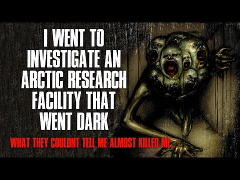 """""""I Went To Investigate An Arctic Research Facility That Went Dark"""" Creepypasta"""