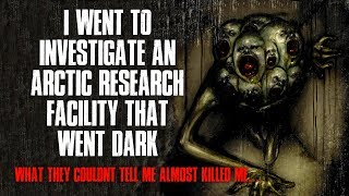 """I Went To Investigate An Arctic Research Facility That Went Dark"" Creepypasta"