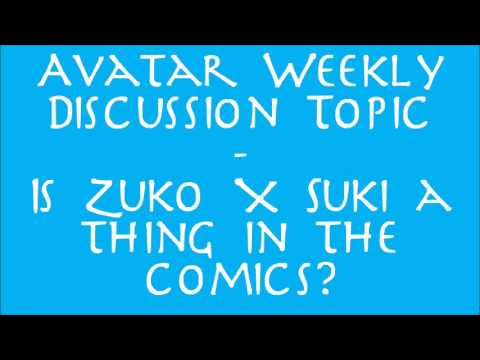 Avatar Weekly Discussion Topic - Is Zuko X Suki a thing in the comics?