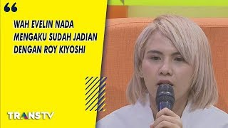 P3H - Wah! Evelin Nada Mengaku  Sudah Jadian Dengan Roy Kiyoshi  (9/8/19) Part 2