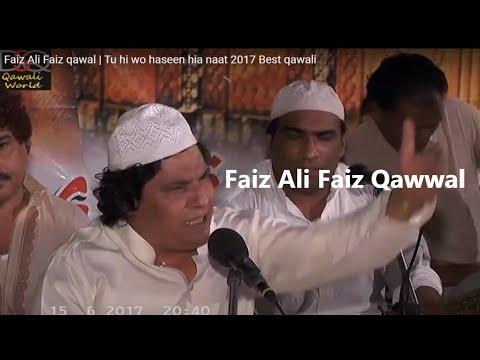 Tu hi wo haseen hia naat 2017 Best qawali faiz Ali faiz qawal