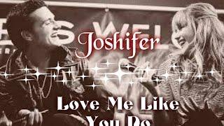 Joshifer - Love Me Like You Do