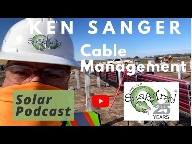 Ken Sanger - Snake Tray: Solar Cable Management   Solar Entrepreneur   Solar Podcast Ep. 84