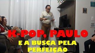 K-Pop, Paulo e a busca pela perfeição