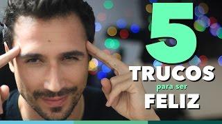 5 Trucos para Ser Más Feliz al Instante