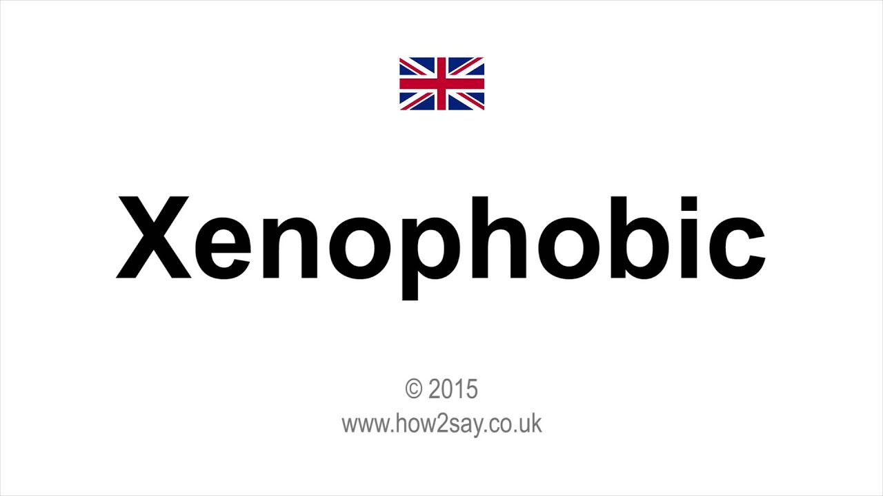 How to pronounce Xenophobic in UK, British English